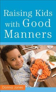 Raising Kids with Good Manners  -     By: Donna Jones