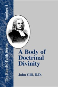 A Body of Doctrinal Divinity: Or a System of Evangelical Truths  -              By: John Gill