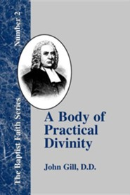A Body of Practical Divinity: Or a System of Practical Truths, Deduced from the Sacred Scriptures  -     By: John Gill