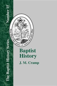 Baptist History: From the Foundations of the Christian Church to the Close of the Eighteenth Century