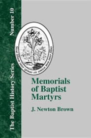 Memorials of Baptist Martyrs: With a Preliminary Historical Essay