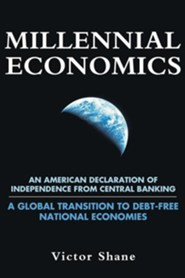 Millennial Economics: An American Declaration of Independence from Central Banking-A Global Transition to Debt-Free National Economies