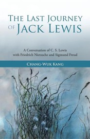 The Last Journey of Jack Lewis: A Conversation of C. S. Lewis with Friedrich Nietzsche and Signmund Freud