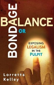 Balance or Bondage: Exposing Legalism in The Pulpit  -     