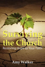 Surviving the Church: Restoring Hope to Your Faith