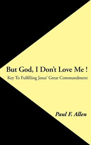 But God, I Don't Love Me !: Key to Fulfilling Jesus' Great Commandment