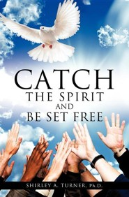 Catch the Spirit and Be Set Free