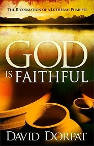 God is Faithful: The Reformation of a Lutheran Pharisee  -              By: David Dorpat