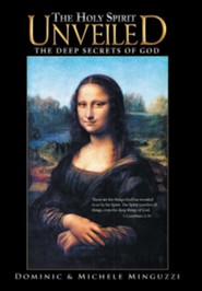 The Holy Spirit Unveiled: The Deep Secrets of God
