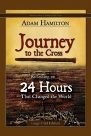 Journey to the Cross: Reflecting on 24 Hours That Changed the World, Large Print