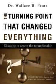 The Turning Point That Changed Everything  -     By: Dr. Wallace R. Pratt