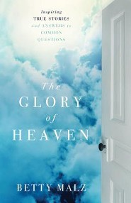 The Glory of Heaven: Inspiring True Stories and Answers to Common Questions