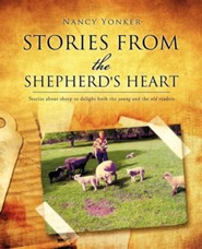 Stories from the Shepherd's Heart  -     By: Nancy Yonker