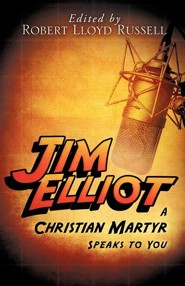 Jim Elliot  -     Edited By: Robert Lloyd Russell     By: Robert Lloyd Russell(ED.)