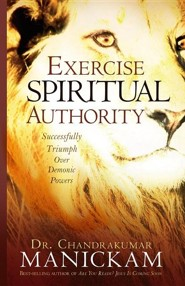Exercise Spiritual Authority: Successfully Triumph Over Demonic Powers