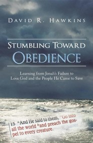 Stumbling Toward Obedience: Learning from Jonah's Failure to Love God and the People He Came to Save  -     By: David R. Hawkins