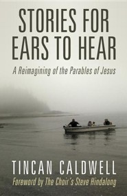 Stories for Ears to Hear: A Reimagining of the Parables of Jesus