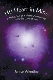 His Heart in Mine: A Reflection of a Heart Overflowing with the Love of God