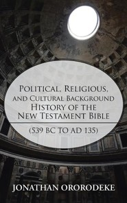 Political, Religious, and Cultural Background History of the New Testament Bible (539 BC to Ad 135)