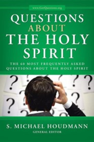 Questions about the Holy Spirit: The 60 Most Frequently Asked Questions about the Holy Spirit  -     Edited By: S. Michael Houdmann     By: S. Michael Houdmann General Editor