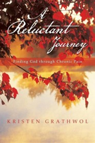 A Reluctant Journey: Finding God Through Chronic Pain