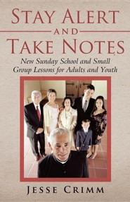 Stay Alert and Take Notes: New Sunday School and Small Group Lessons for Adults and Youth
