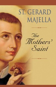 St. Gerard Majella: The Mothers' Saint
