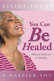 You Can Be Healed: Biblical Pathways to Healing