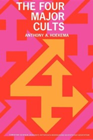 The Four Major Cults: Christian Science, Jehovah's Witnesses, Mormonism, Seventh-Day Adventism