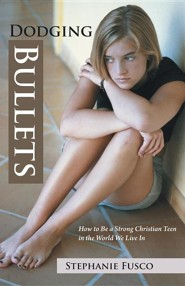 Dodging Bullets: How to Be a Strong Christian Teen in the World We Live in