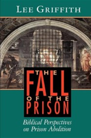 The Fall of the Prison: Biblical Perspectives on Prison Abolition