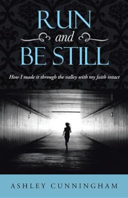 Run and Be Still: How I Made It Through the Valley with My Faith Intact