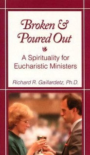 Broken and Poured Out: A Spirituality for Eucharistic Ministers  -     By: Richard R. Gaillardetz