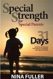 Special Strength for Special Parents: 31 Days of Spiritual Therapy for Parents of Children with Special Needs