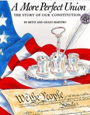 A More Perfect Union: The Story of Our Constitution  -     By: Giulio Maestro, Betsy Maestro     Illustrated By: Giulio Maestro
