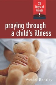 Praying Through a Child's Illness  -     By: Wessel Bentley