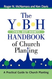 The Y-B-H Handbook of Church Planting (Yes, But How?)  -     By: Roger N. McNamara, Ken Davis