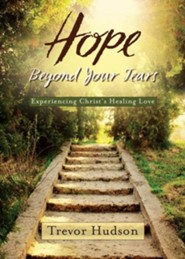 Hope Beyond Your Tears: Experiencing Christ's Healing Love  -              By: Trevor Hudson &  Dallas Willard