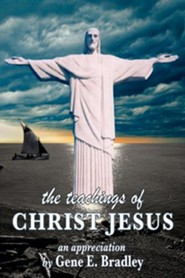 The Teachings of Christ Jesus  -     By: Gene E. Bradley