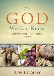 The God We Can Know: Exploring the I Am Sayings of Jesus