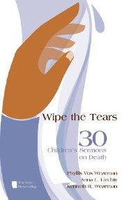 Wipe the Tears: 30 Children's Sermons on Death  -     By: Phyllis Vos Wezeman, Anna L. Liechty