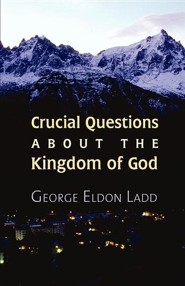 Crucial Questions about the Kingdom of God  -     By: George E. Ladd