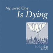 My Loved One Is Dying Revised Edition
