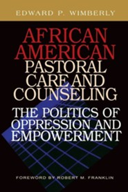 African American Pastoral Care and Counseling: The Politics of Oppression and Empowerment