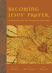 Becoming Jesus' Prayer: Transforming Your Life Through the Lord's Prayer