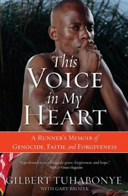 This Voice in My Heart: A Runners Memoir of Genicide, Faith and Forgiveness