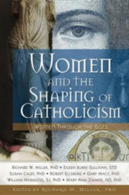 Women and the Shaping of Catholicism Audiobook on CD  -     Edited By: Richard W. Miller Ph.D.
