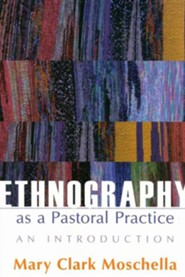 Ethnography as a Pastoral Practice: An Introduction  -     By: Mary Clark Moschella