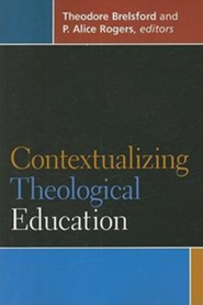 Contextualizing Theological Education  -     Edited By: Theodore Brelsford, P. Alice Rogers