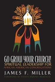 Go Grow Your Church! Spiritual Leadership for African American Congregations